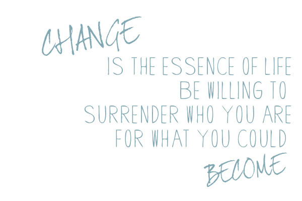 quotes-change-is-the-essence-of-life-be-willing-to-surrender-who-you-are - Copy